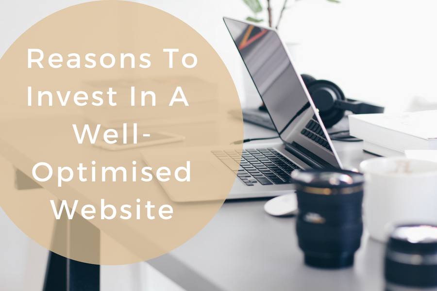 Five Reasons to Invest in a Well-Optimised Website