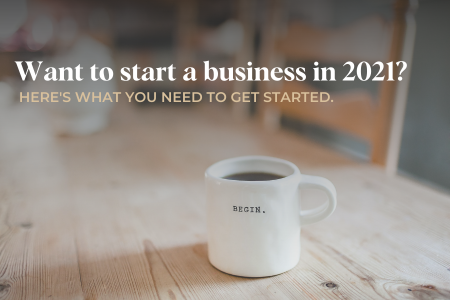Want to start a business in 2021? Here is what you need to get started
